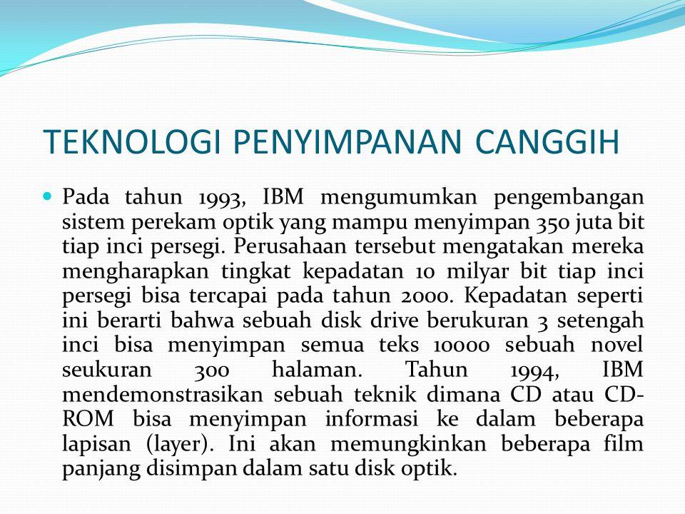  Pada tahun 1993, IBM mengumumkan pengembangan sistem perekam optik yang mampu menyimpan 350 juta bit tiap inci persegi.