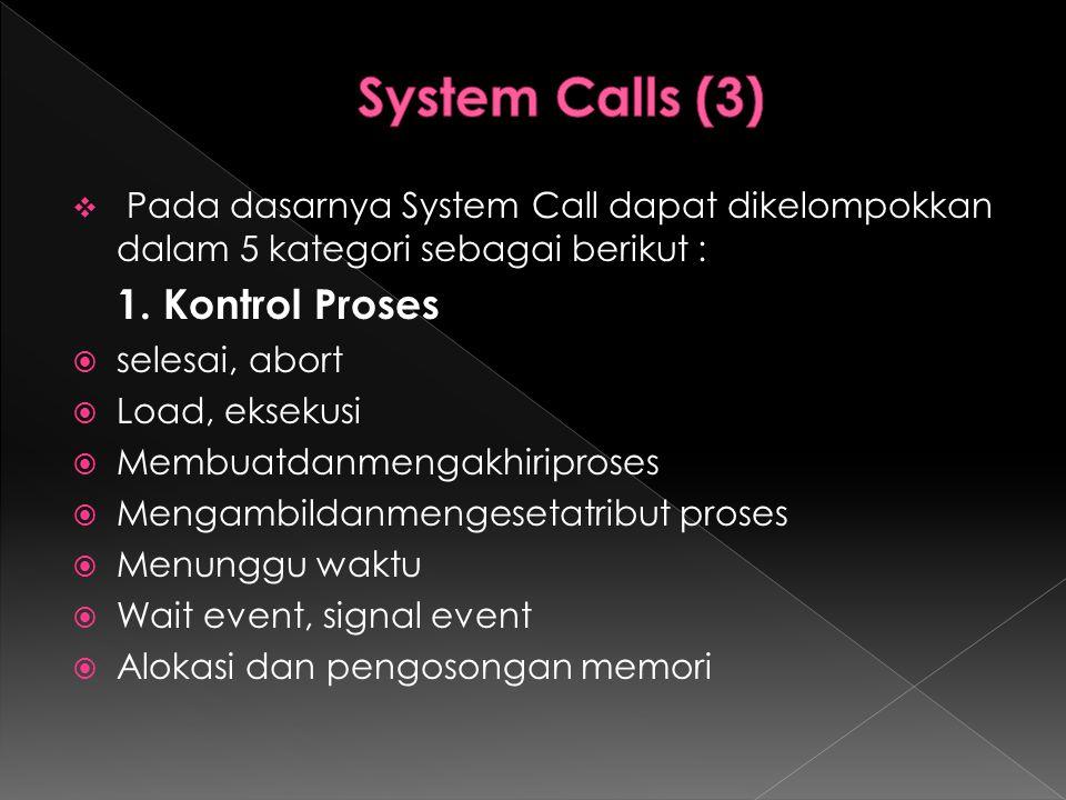  Pada dasarnya System Call dapat dikelompokkan dalam 5 kategori sebagai berikut : 1. Kontrol Proses  selesai, abort  Load, eksekusi  Membuatdanmen