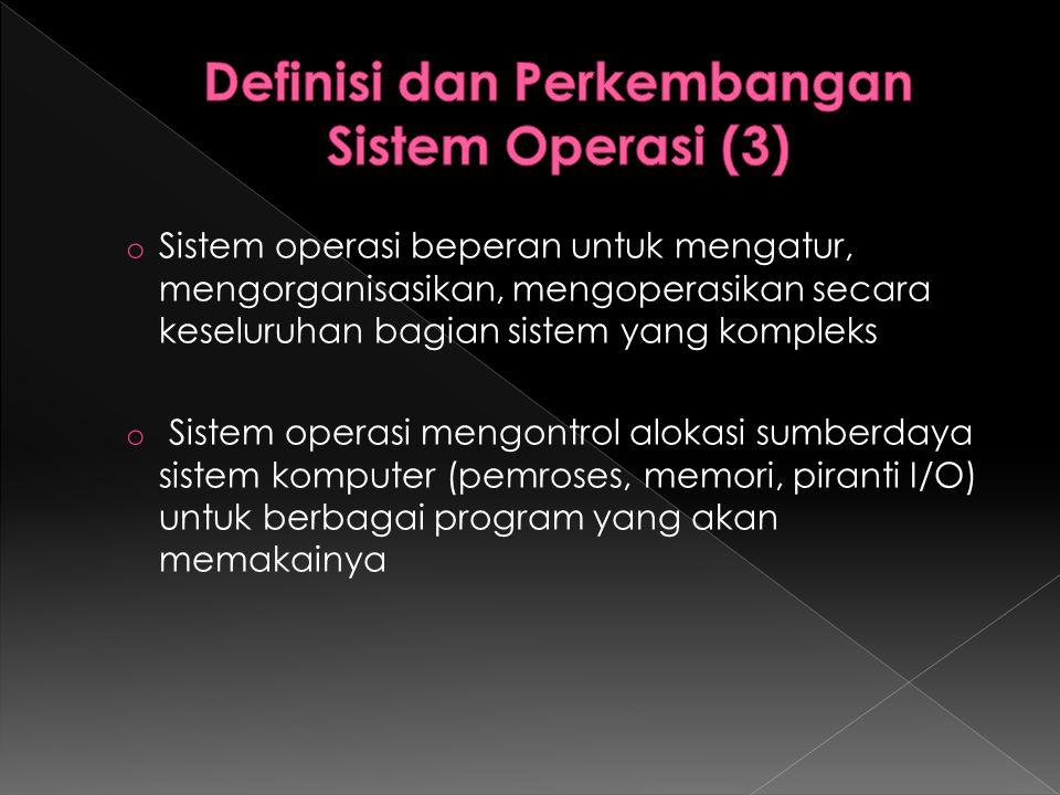 o Sistem operasi beperan untuk mengatur, mengorganisasikan, mengoperasikan secara keseluruhan bagian sistem yang kompleks o Sistem operasi mengontrol
