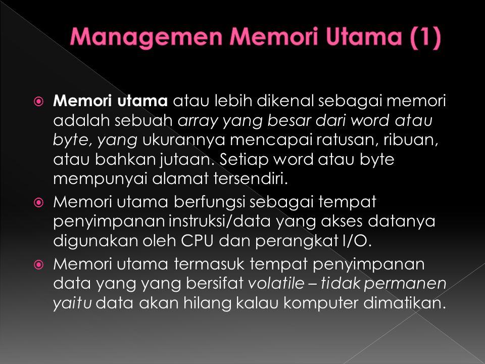  Memori utama atau lebih dikenal sebagai memori adalah sebuah array yang besar dari word atau byte, yang ukurannya mencapai ratusan, ribuan, atau bah