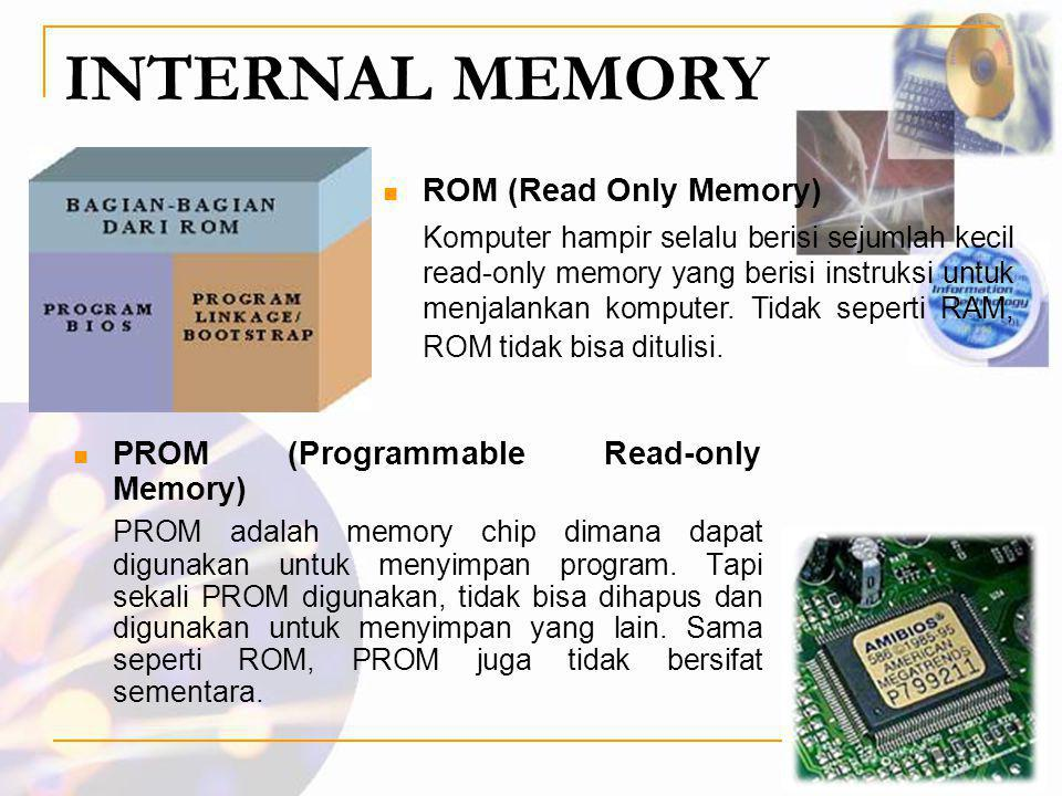 INTERNAL MEMORY  PROM (Programmable Read-only Memory) PROM adalah memory chip dimana dapat digunakan untuk menyimpan program. Tapi sekali PROM diguna
