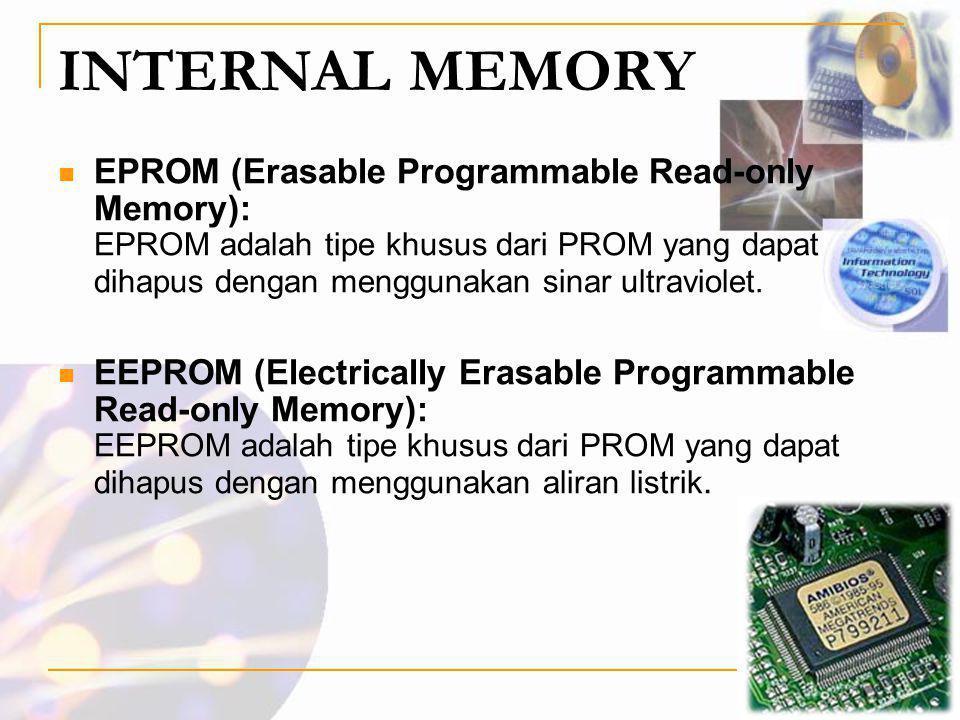 INTERNAL MEMORY  EPROM (Erasable Programmable Read-only Memory): EPROM adalah tipe khusus dari PROM yang dapat dihapus dengan menggunakan sinar ultra