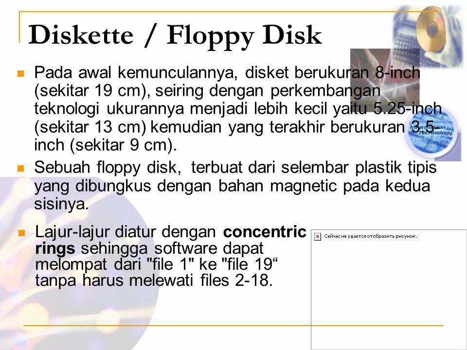 Diskette / Floppy Disk  Pada awal kemunculannya, disket berukuran 8-inch (sekitar 19 cm), seiring dengan perkembangan teknologi ukurannya menjadi leb