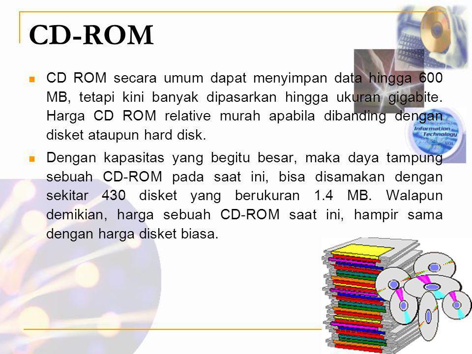 CD-ROM  CD ROM secara umum dapat menyimpan data hingga 600 MB, tetapi kini banyak dipasarkan hingga ukuran gigabite. Harga CD ROM relative murah apab
