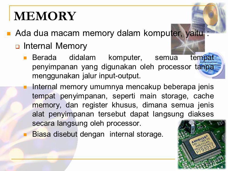 MEMORY  Ada dua macam memory dalam komputer, yaitu :  Internal Memory  Berada didalam komputer, semua tempat penyimpanan yang digunakan oleh proces