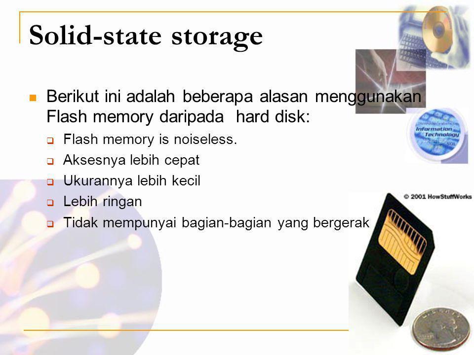 Solid-state storage  Berikut ini adalah beberapa alasan menggunakan Flash memory daripada hard disk:  Flash memory is noiseless.  Aksesnya lebih ce