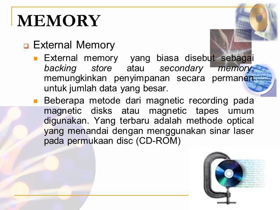 MEMORY  External Memory  External memory yang biasa disebut sebagai backing store atau secondary memory, memungkinkan penyimpanan secara permanen un