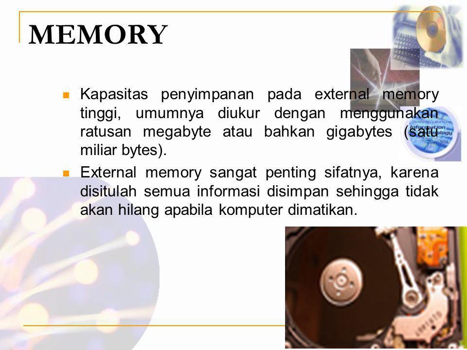 MEMORY  Kapasitas penyimpanan pada external memory tinggi, umumnya diukur dengan menggunakan ratusan megabyte atau bahkan gigabytes (satu miliar byte