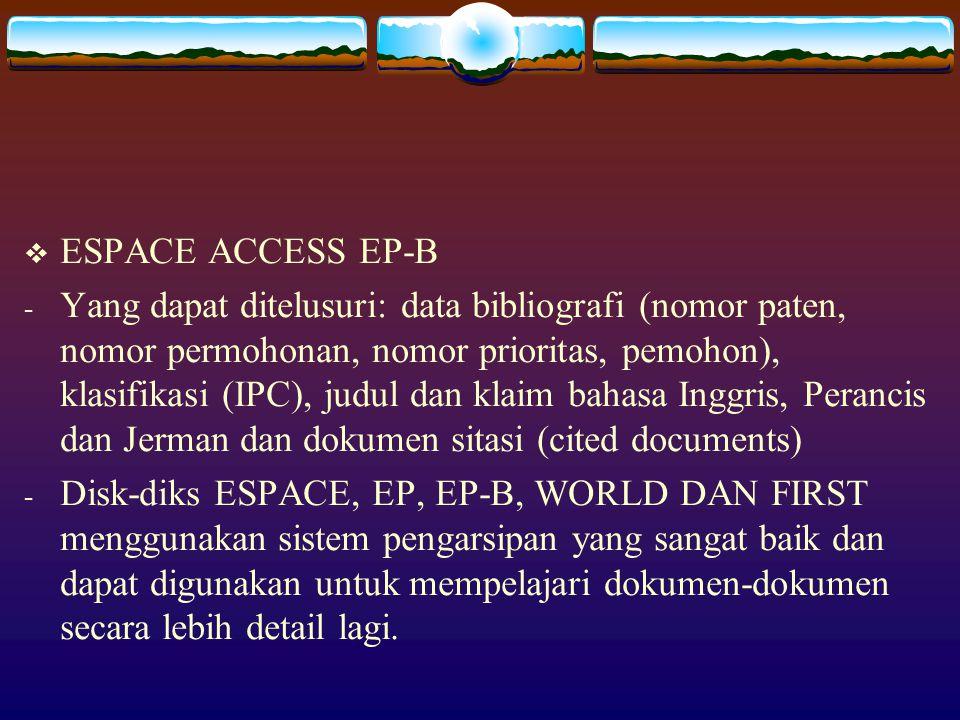 8.1. Disk CD-ROM  RSPACE ACCESS EP-A - Yang dapat ditelusuri: data bibliografi (nomor paten, nomor permohonan, nomor prioritas, pemohon), klasifikasi