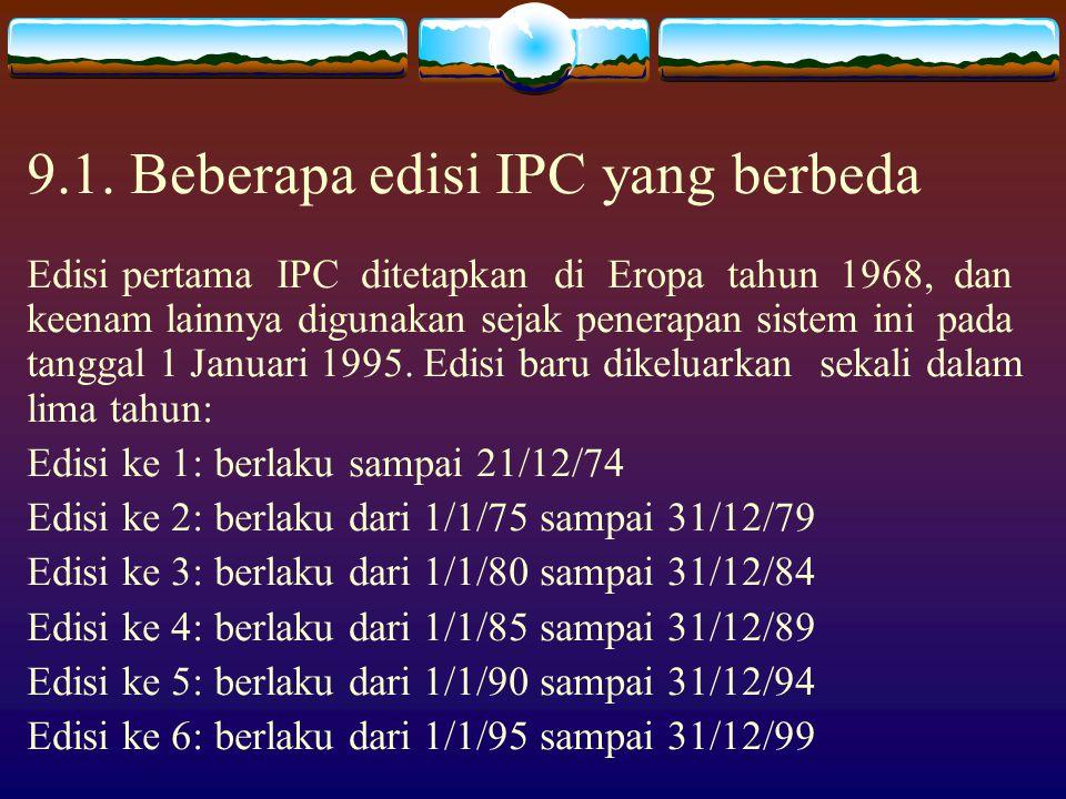 9. Klasifikasi: IPC  Internasional Patent Classification (IPC) merupakan klasifikasi paten yg digunakan secara universal.  Dokumen paten dalam CD-RO