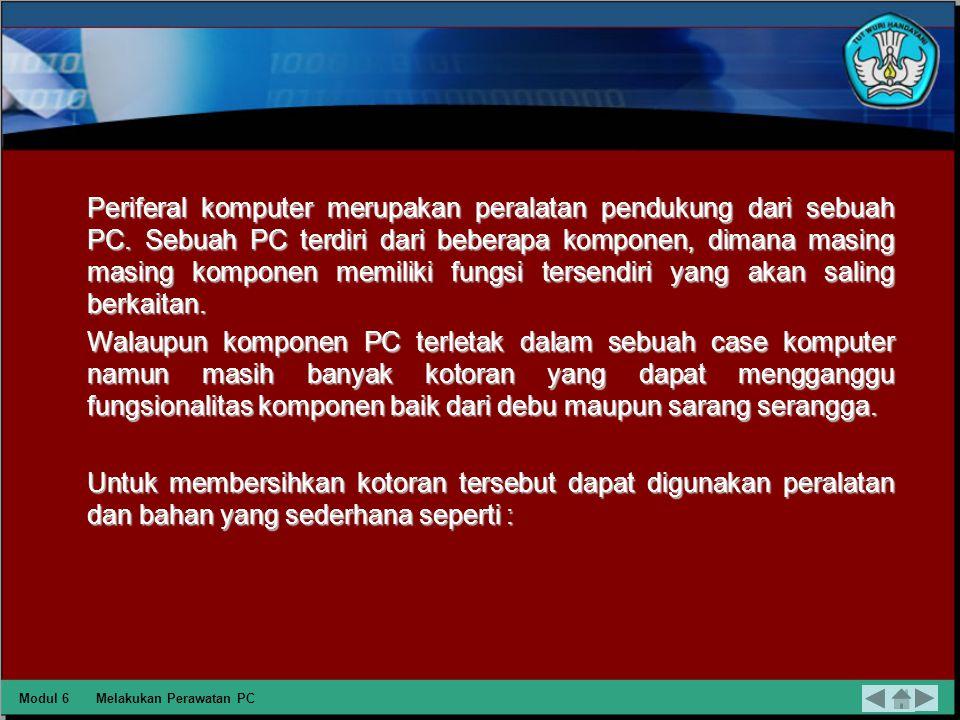 Modul 6Melakukan Perawatan PC SEKIAN DAN TERIMA KASIH Baiklah setelah ini dilanjutkan dengan kuis yang telah disediakan, klik link berikut ini alamat web : http://belajar.kemdikbud.go.id