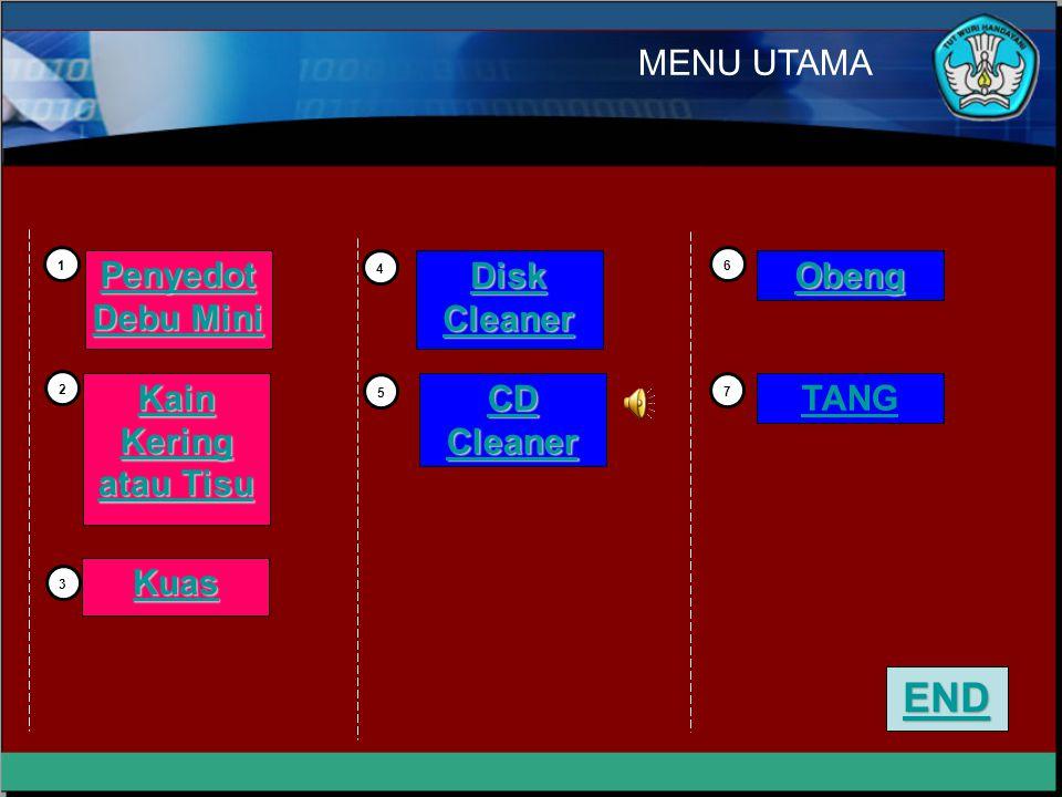 MENU UTAMA 2 3 Obeng TANG Disk Cleaner Disk Cleaner CD Cleaner CD Cleaner Kain Kering atau Tisu Kain Kering atau Tisu Kuas Penyedot Debu Mini Penyedot Debu Mini 1 5 6 4 7 END
