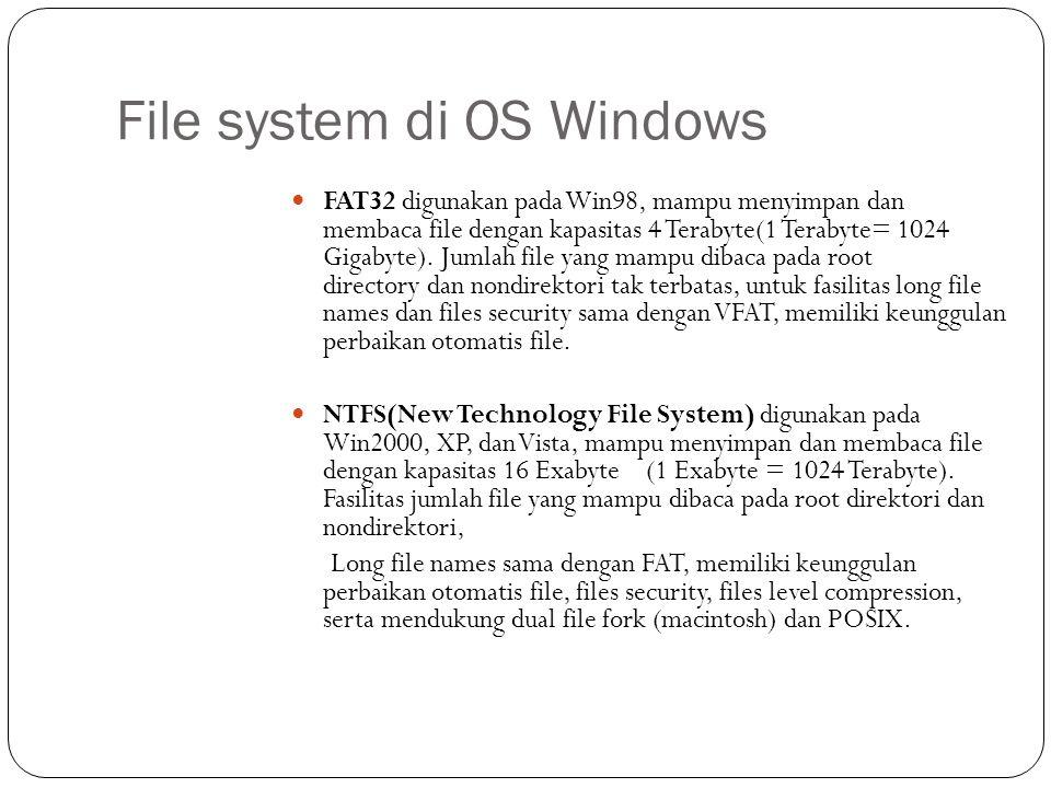 File system di OS Windows  FAT32 digunakan pada Win98, mampu menyimpan dan membaca file dengan kapasitas 4 Terabyte(1 Terabyte= 1024 Gigabyte). Jumla