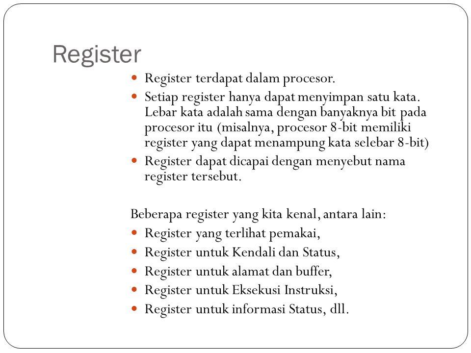 Register  Register terdapat dalam procesor.  Setiap register hanya dapat menyimpan satu kata. Lebar kata adalah sama dengan banyaknya bit pada proce