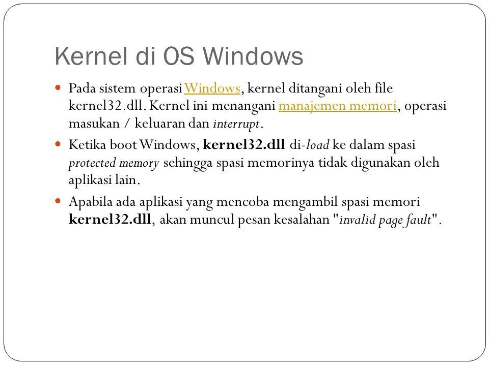 Kernel di OS Windows  Pada sistem operasi Windows, kernel ditangani oleh file kernel32.dll. Kernel ini menangani manajemen memori, operasi masukan /