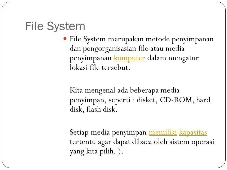 File System  File System merupakan metode penyimpanan dan pengorganisasian file atau media penyimpanan komputer dalam mengatur lokasi file tersebut.