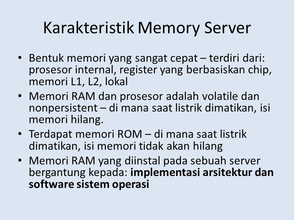 Karakteristik Memory Server • Bentuk memori yang sangat cepat – terdiri dari: prosesor internal, register yang berbasiskan chip, memori L1, L2, lokal