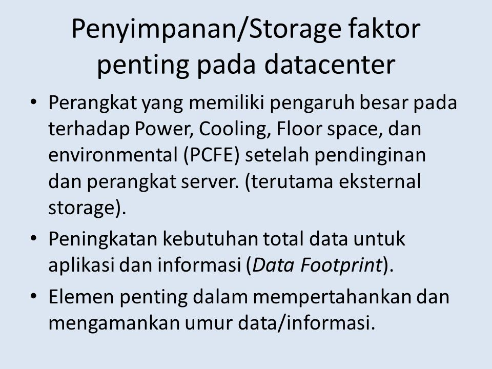 Penyimpanan/Storage faktor penting pada datacenter • Perangkat yang memiliki pengaruh besar pada terhadap Power, Cooling, Floor space, dan environment