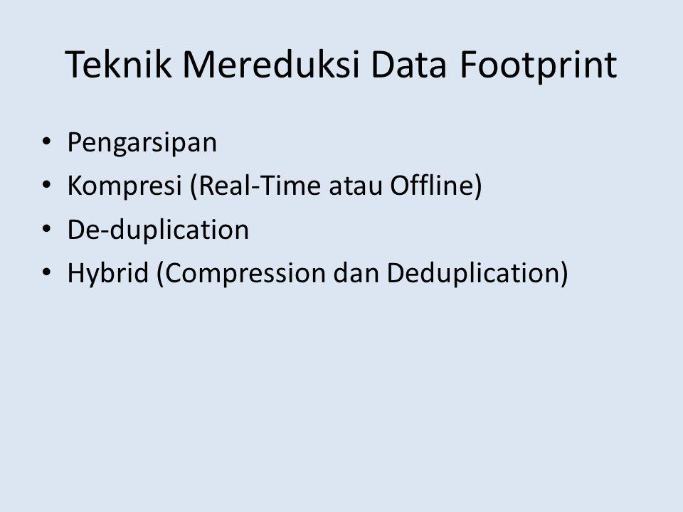 Teknik Mereduksi Data Footprint • Pengarsipan • Kompresi (Real-Time atau Offline) • De-duplication • Hybrid (Compression dan Deduplication)
