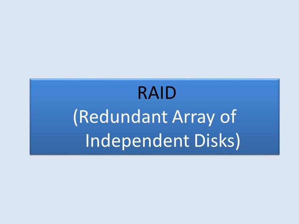 RAID (Redundant Array of Independent Disks) RAID (Redundant Array of Independent Disks)