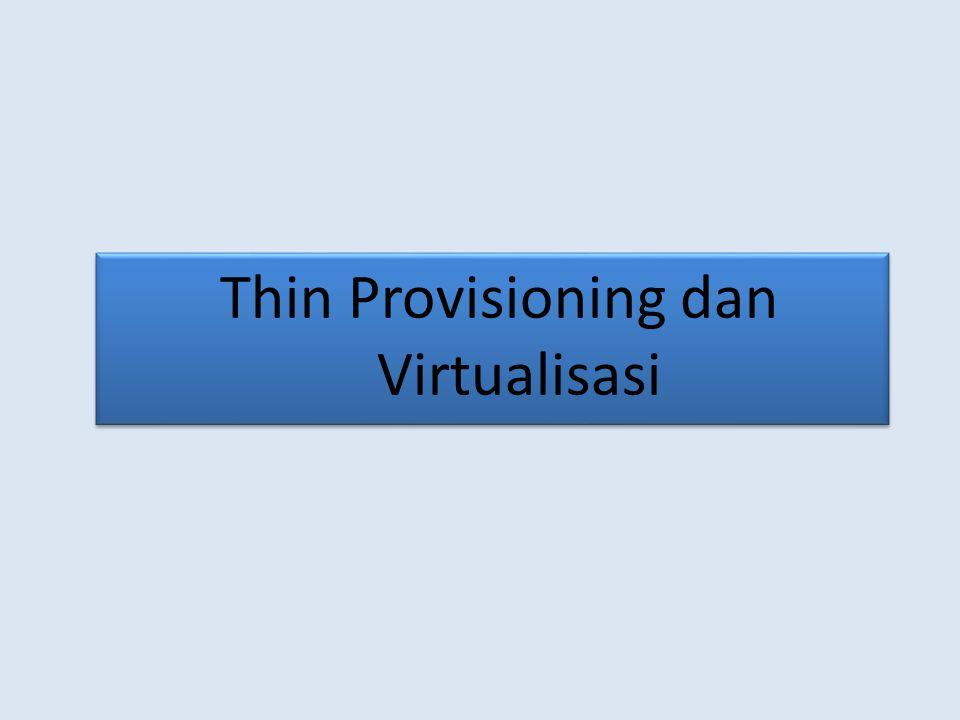 Thin Provisioning dan Virtualisasi