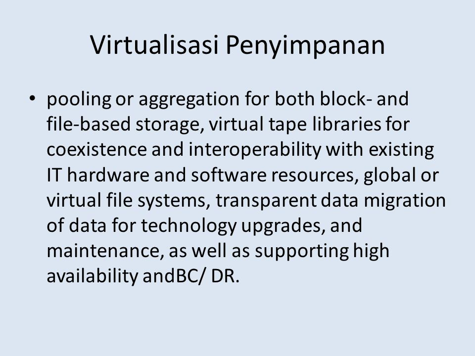 Virtualisasi Penyimpanan • pooling or aggregation for both block- and file-based storage, virtual tape libraries for coexistence and interoperability