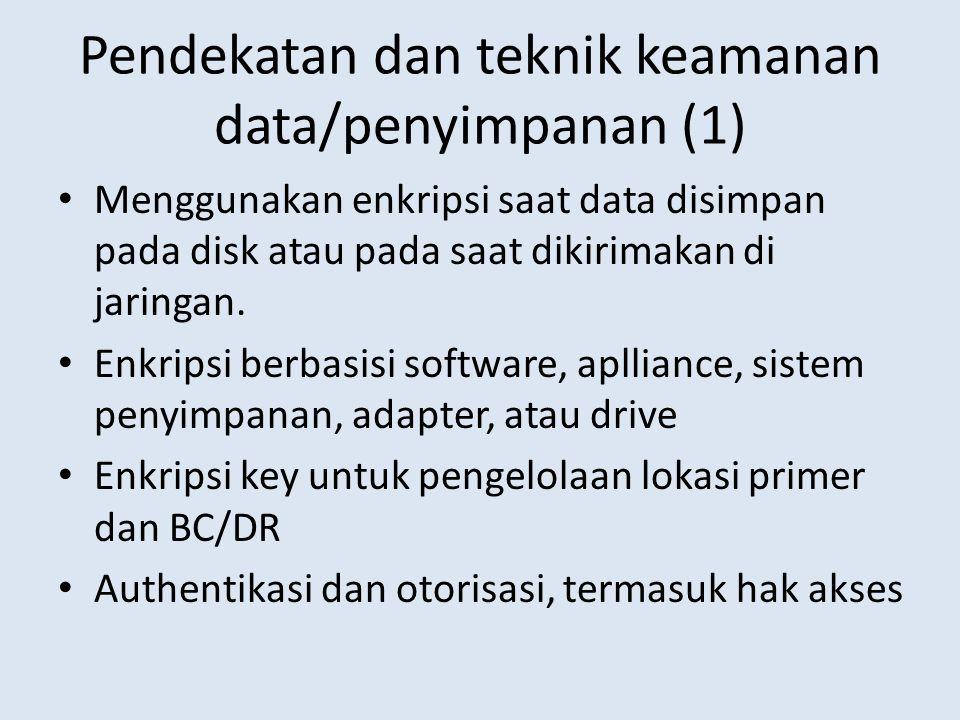 Pendekatan dan teknik keamanan data/penyimpanan (1) • Menggunakan enkripsi saat data disimpan pada disk atau pada saat dikirimakan di jaringan. • Enkr
