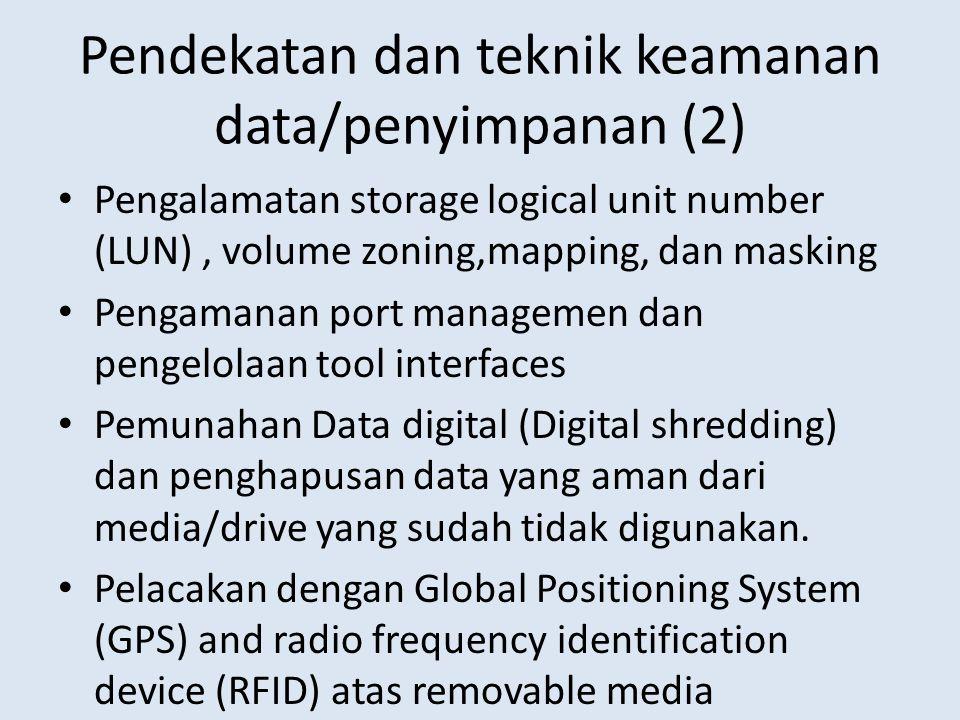Pendekatan dan teknik keamanan data/penyimpanan (2) • Pengalamatan storage logical unit number (LUN), volume zoning,mapping, dan masking • Pengamanan