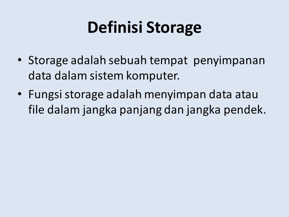 Definisi Storage • Storage adalah sebuah tempat penyimpanan data dalam sistem komputer. • Fungsi storage adalah menyimpan data atau file dalam jangka