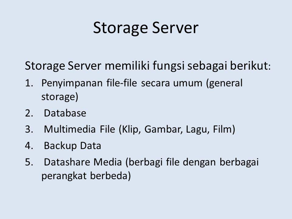 Storage Server Storage Server memiliki fungsi sebagai berikut : 1.Penyimpanan file-file secara umum (general storage) 2. Database 3. Multimedia File (