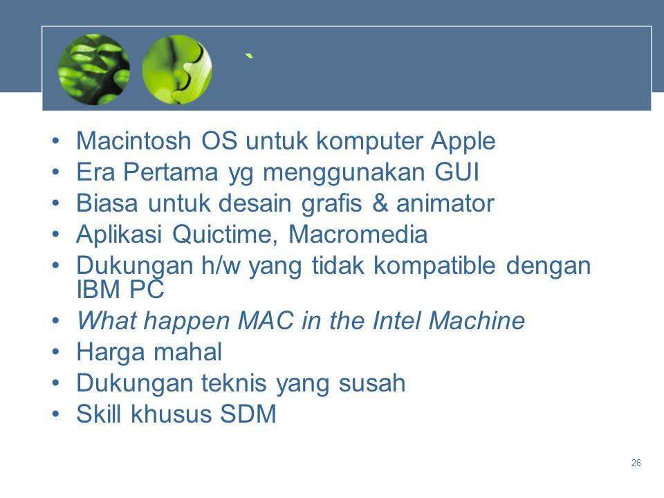 26 ` •Macintosh OS untuk komputer Apple •Era Pertama yg menggunakan GUI •Biasa untuk desain grafis & animator •Aplikasi Quictime, Macromedia •Dukungan
