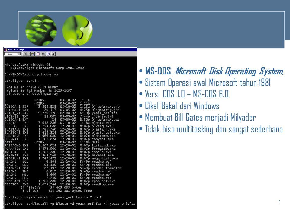 7 • MS-DOS, Microsoft Disk Operating System, • Sistem Operasi awal Microsoft tahun 1981 • Versi DOS 1.0 – MS-DOS 6.0 • Cikal Bakal dari Windows • Memb