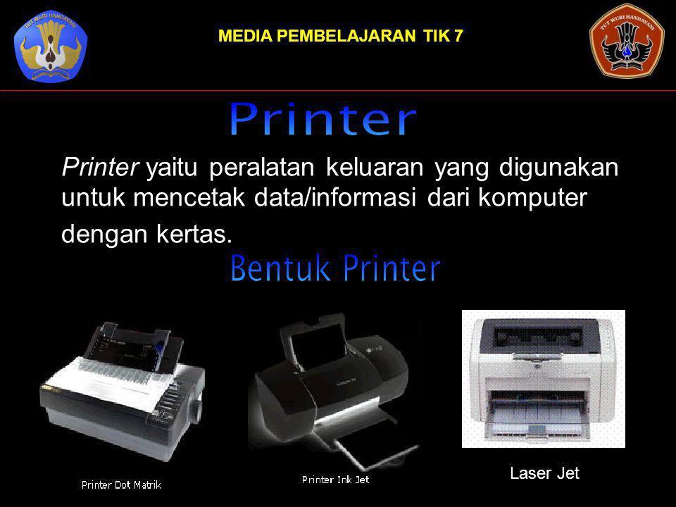 MEDIA PEMBELAJARAN TIK 7 Printer yaitu peralatan keluaran yang digunakan untuk mencetak data/informasi dari komputer dengan kertas. Laser Jet