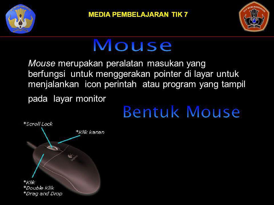MEDIA PEMBELAJARAN TIK 7 Mouse merupakan peralatan masukan yang berfungsi untuk menggerakan pointer di layar untuk menjalankan icon perintah atau program yang tampil pada layar monitor
