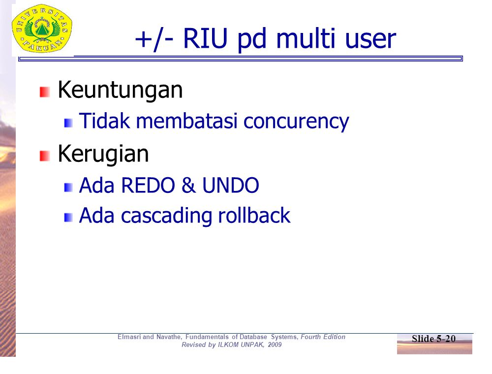 Slide 5-20 Elmasri and Navathe, Fundamentals of Database Systems, Fourth Edition Revised by ILKOM UNPAK, 2009 +/- RIU pd multi user Keuntungan Tidak m