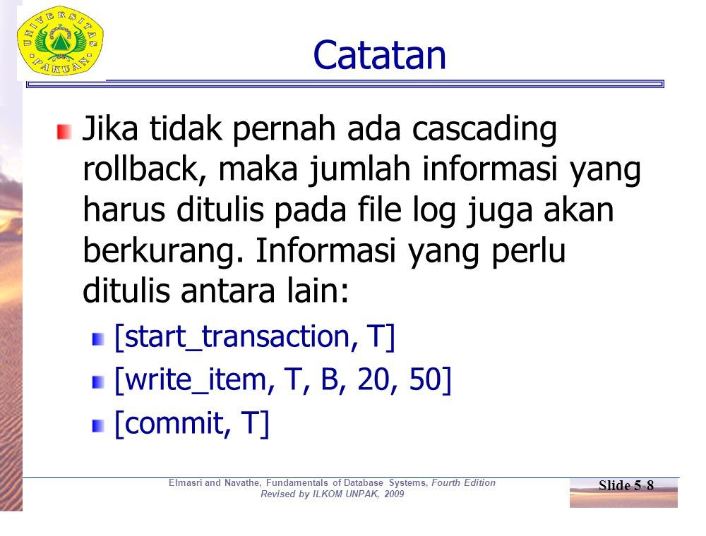 Slide 5-8 Elmasri and Navathe, Fundamentals of Database Systems, Fourth Edition Revised by ILKOM UNPAK, 2009 Catatan Jika tidak pernah ada cascading r