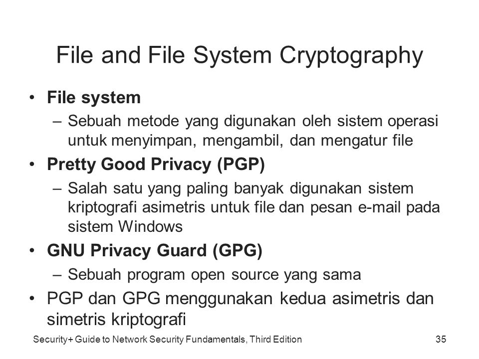 Security+ Guide to Network Security Fundamentals, Third Edition File and File System Cryptography •File system –Sebuah metode yang digunakan oleh sist