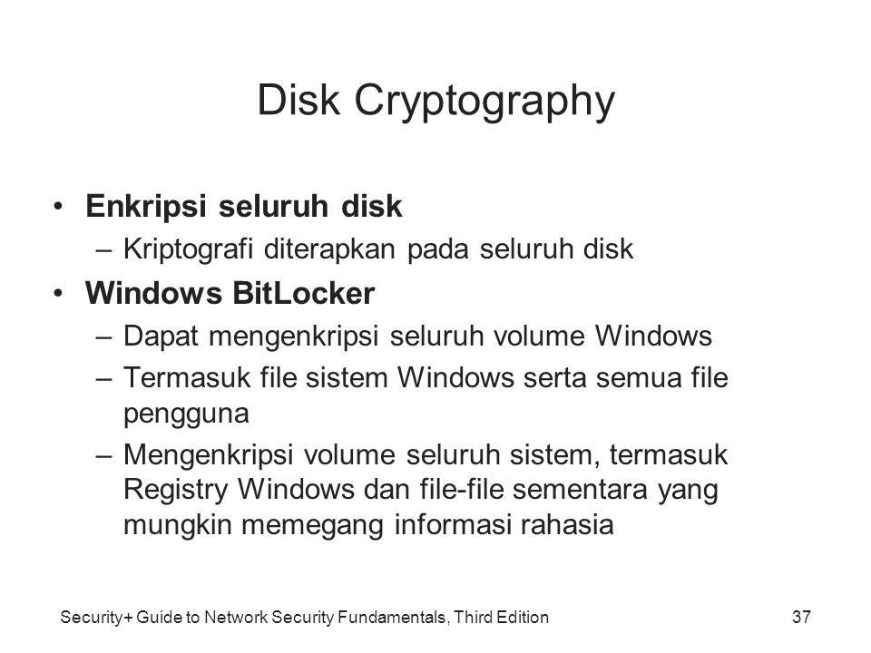 Security+ Guide to Network Security Fundamentals, Third Edition Disk Cryptography •Enkripsi seluruh disk –Kriptografi diterapkan pada seluruh disk •Wi