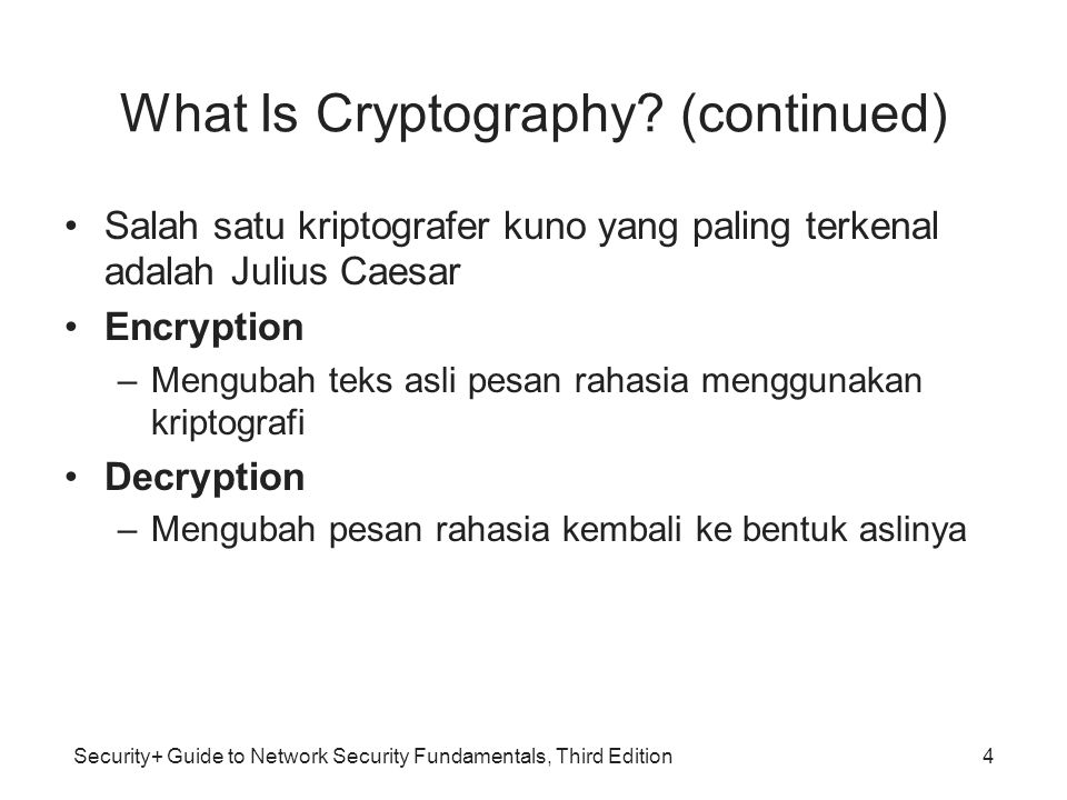 Security+ Guide to Network Security Fundamentals, Third Edition What Is Cryptography? (continued) •Salah satu kriptografer kuno yang paling terkenal a