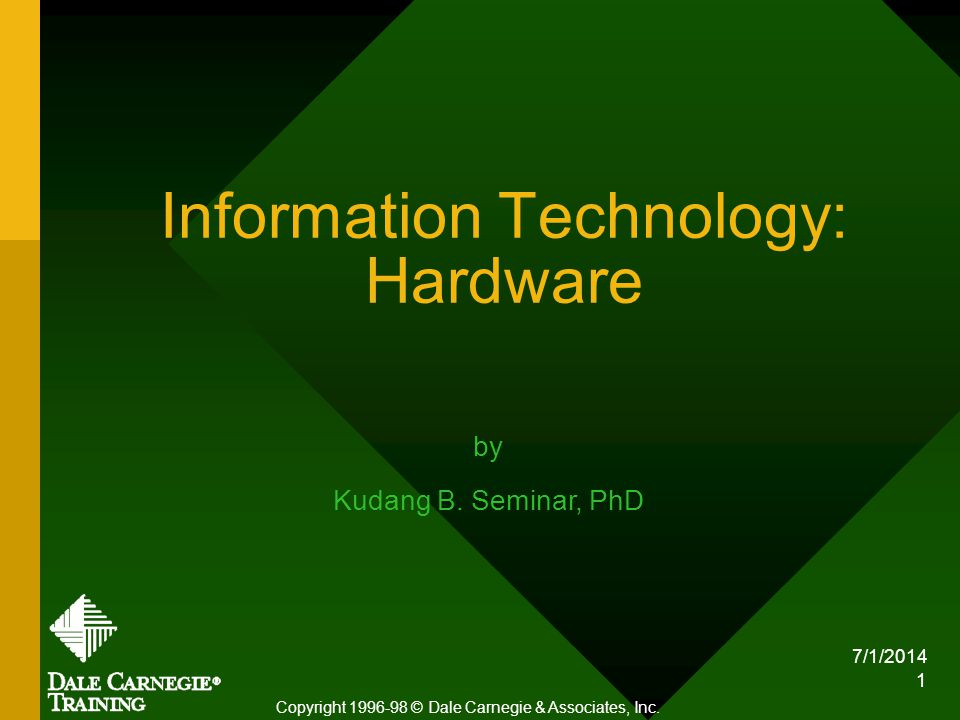 7/1/2014 1 Information Technology: Hardware Copyright 1996-98 © Dale Carnegie & Associates, Inc.