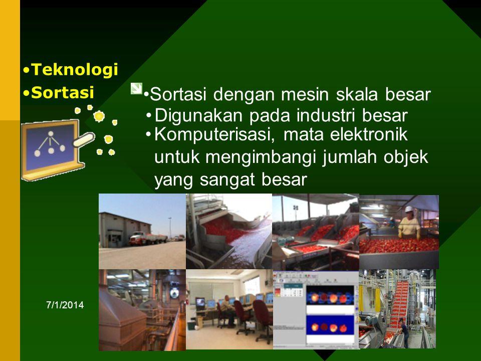 7/1/2014 37 •Sortasi dengan mesin skala besar •Teknologi •Sortasi •Digunakan pada industri besar •Komputerisasi, mata elektronik untuk mengimbangi jumlah objek yang sangat besar