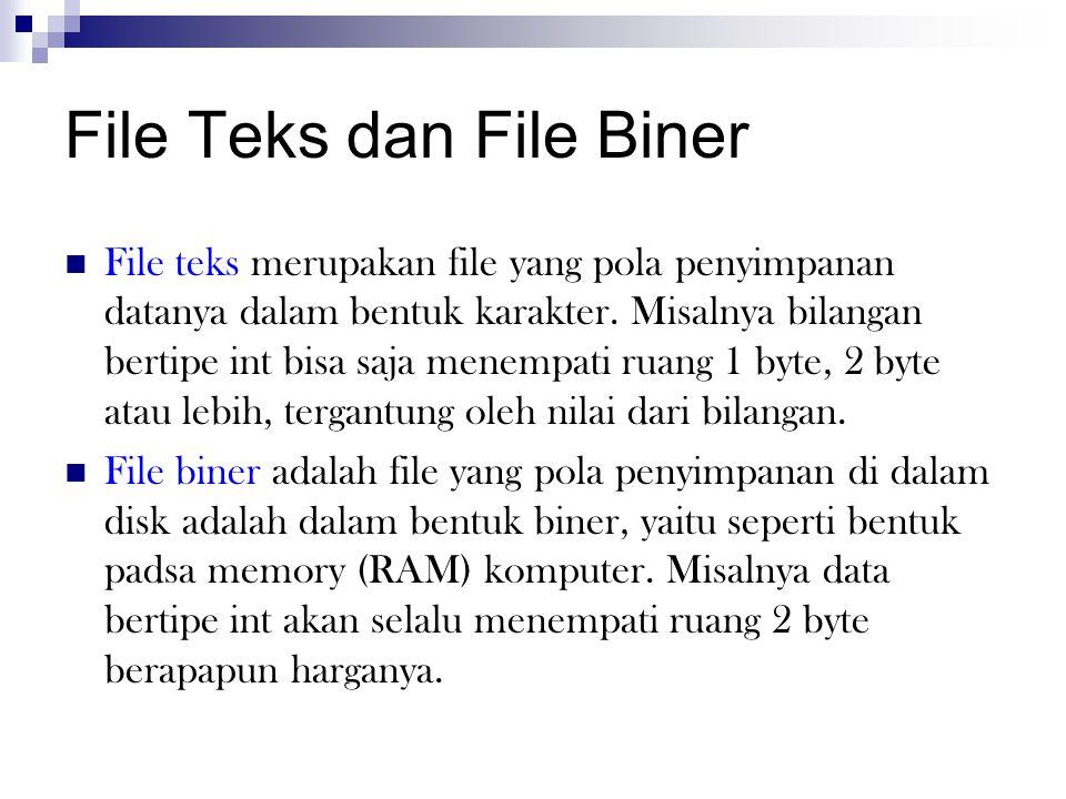 File Teks dan File Biner  File teks merupakan file yang pola penyimpanan datanya dalam bentuk karakter. Misalnya bilangan bertipe int bisa saja menem