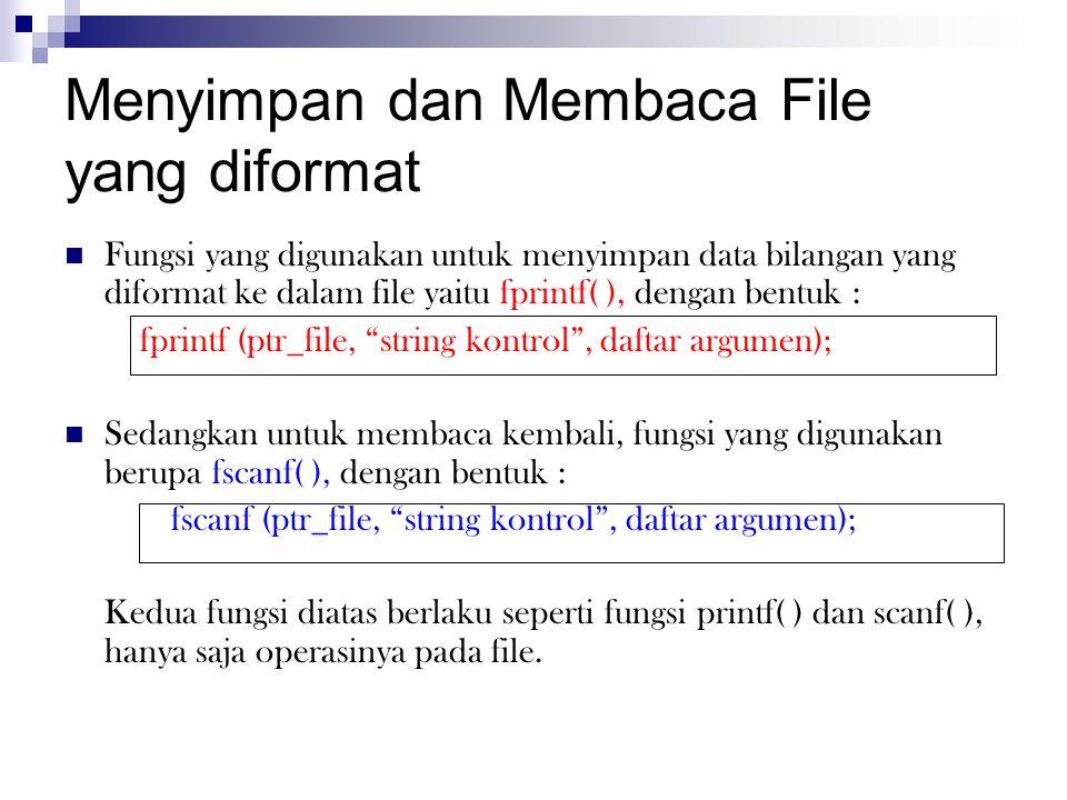 Menyimpan dan Membaca File yang diformat  Fungsi yang digunakan untuk menyimpan data bilangan yang diformat ke dalam file yaitu fprintf( ), dengan be