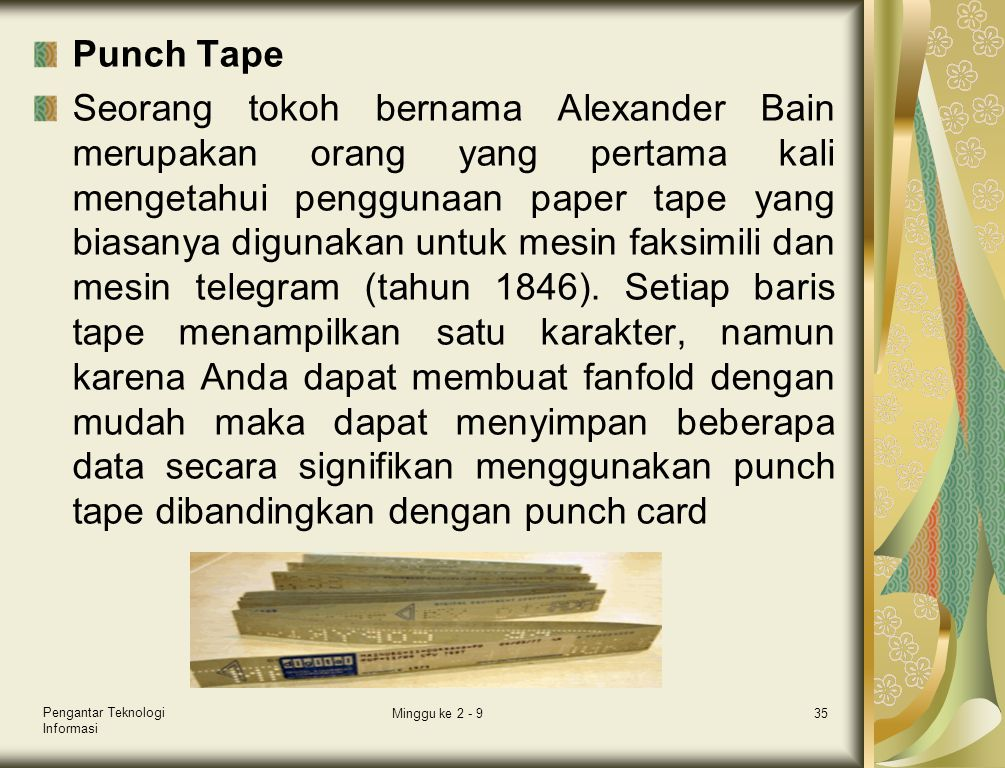 Punch Tape Seorang tokoh bernama Alexander Bain merupakan orang yang pertama kali mengetahui penggunaan paper tape yang biasanya digunakan untuk mesin