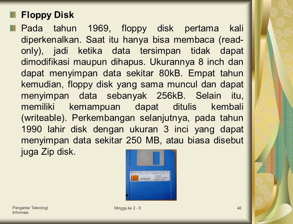 Floppy Disk Pada tahun 1969, floppy disk pertama kali diperkenalkan. Saat itu hanya bisa membaca (read- only), jadi ketika data tersimpan tidak dapat