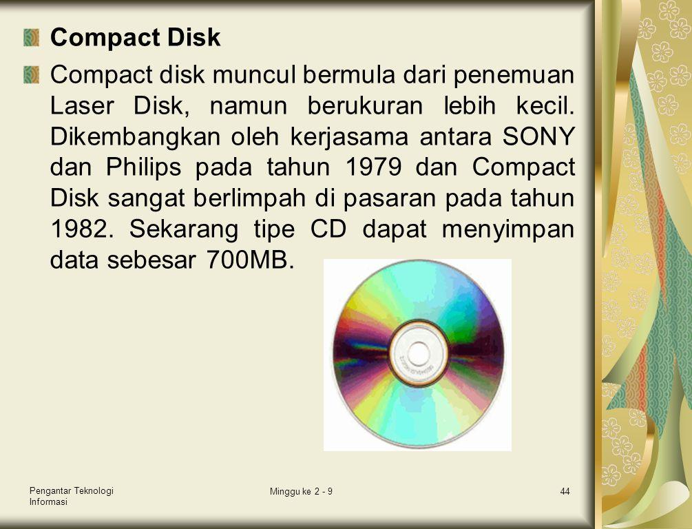 Compact Disk Compact disk muncul bermula dari penemuan Laser Disk, namun berukuran lebih kecil. Dikembangkan oleh kerjasama antara SONY dan Philips pa