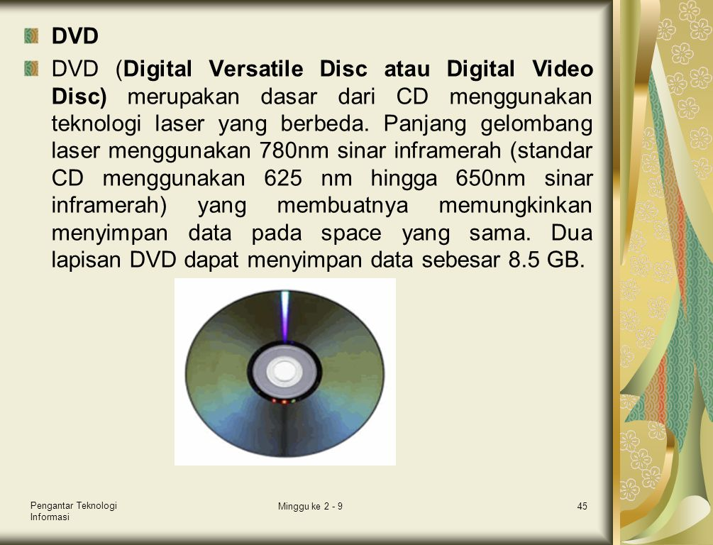 DVD DVD (Digital Versatile Disc atau Digital Video Disc) merupakan dasar dari CD menggunakan teknologi laser yang berbeda. Panjang gelombang laser men