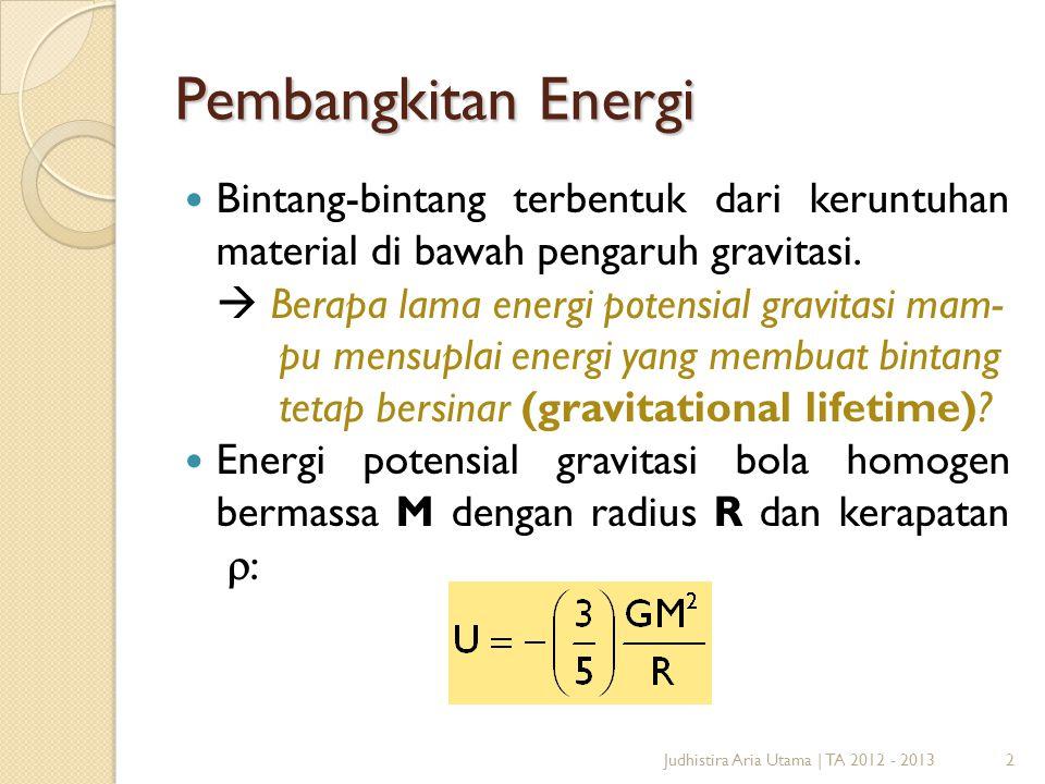 2 Pembangkitan Energi  Bintang-bintang terbentuk dari keruntuhan material di bawah pengaruh gravitasi.  Berapa lama energi potensial gravitasi mam-