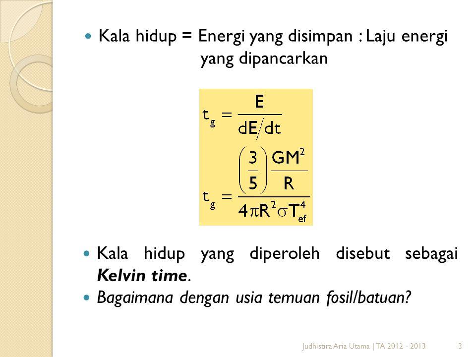 3  Kala hidup = Energi yang disimpan : Laju energi yang dipancarkan  Kala hidup yang diperoleh disebut sebagai Kelvin time.  Bagaimana dengan usia
