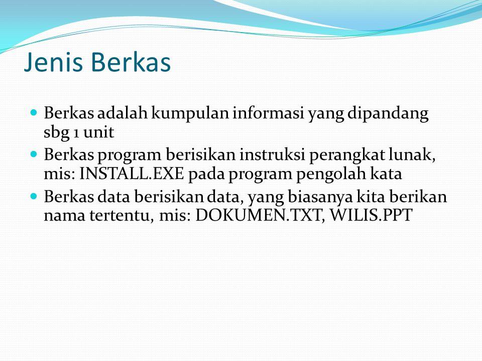 Jenis Berkas  Berkas adalah kumpulan informasi yang dipandang sbg 1 unit  Berkas program berisikan instruksi perangkat lunak, mis: INSTALL.EXE pada